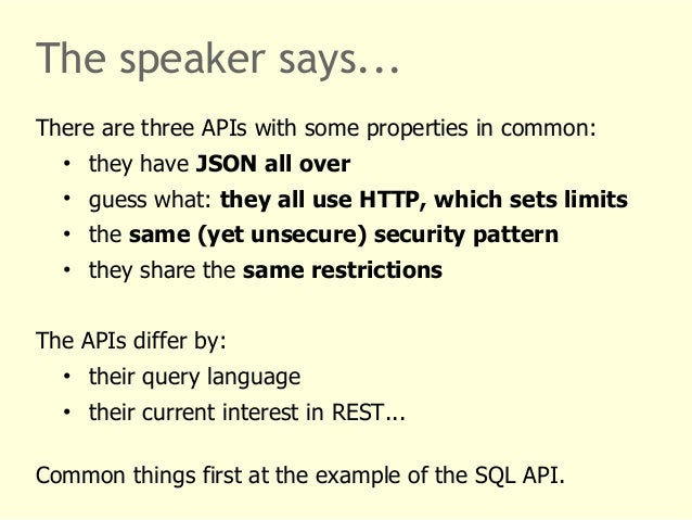 The speaker says...  There are three APIs with some properties in common:  • they have JSON all over  • guess what: they a...