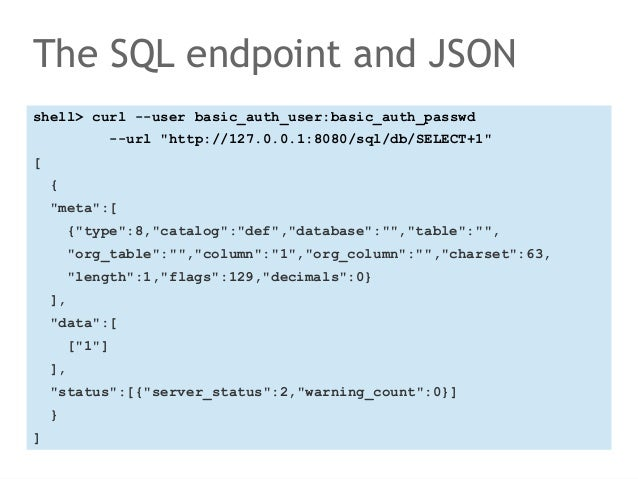 """The SQL endpoint and JSON  shell> curl --user basic_auth_user:basic_auth_passwd  --url """"http://127.0.0.1:8080/sql/db/SELEC..."""