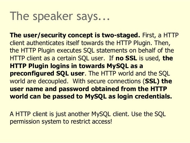 The speaker says...  The user/security concept is two-staged. First, a HTTP  client authenticates itself towards the HTTP ...
