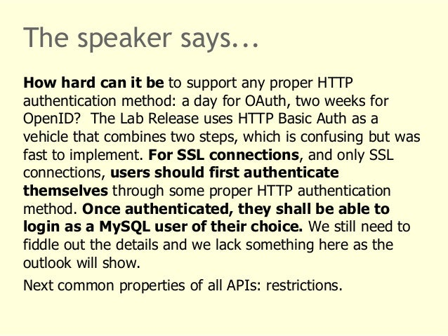 The speaker says...  How hard can it be to support any proper HTTP  authentication method: a day for OAuth, two weeks for ...