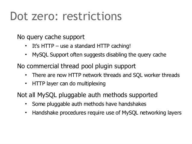 Dot zero: restrictions  No query cache support  • It's HTTP – use a standard HTTP caching!  • MySQL Support often suggests...