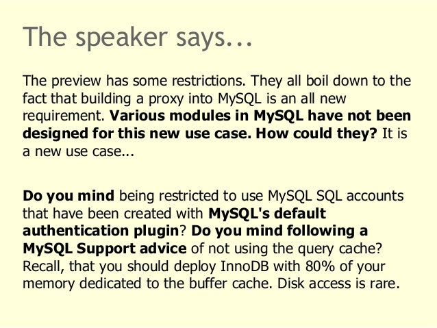 The speaker says...  The preview has some restrictions. They all boil down to the  fact that building a proxy into MySQL i...