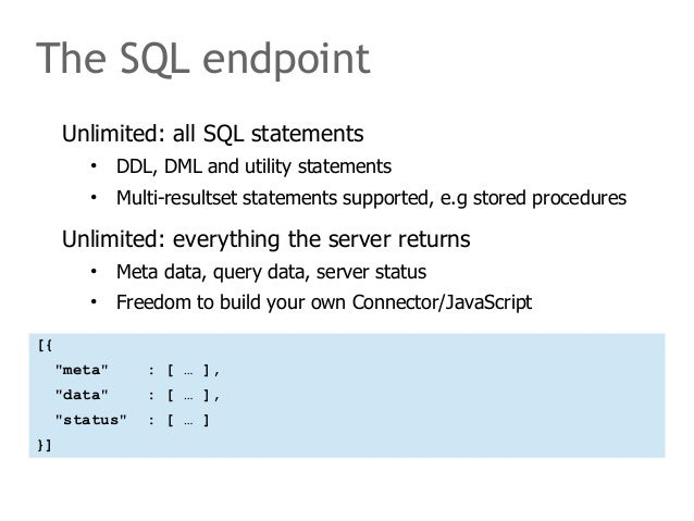 The SQL endpoint  Unlimited: all SQL statements  • DDL, DML and utility statements  • Multi-resultset statements supported...