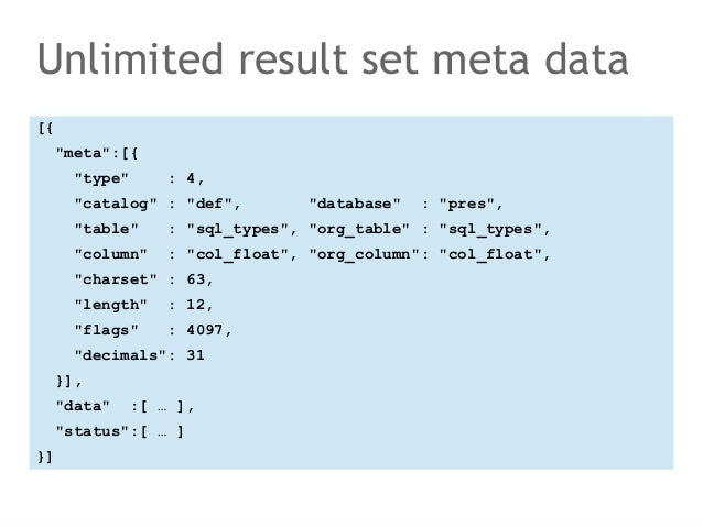 "Unlimited result set meta data  [{  ""meta"":[{  ""type"" : 4,  ""catalog"" : ""def"", ""database"" : ""pres"",  ""table"" : ""sql_types""..."