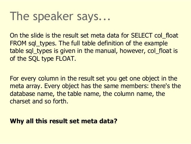 The speaker says...  On the slide is the result set meta data for SELECT col_float  FROM sql_types. The full table definit...