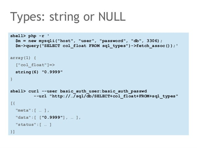 """Types: string or NULL  shell> php -r '  $m = new mysqli(""""host"""", """"user"""", """"password"""", """"db"""", 3306);  $m->query(""""SELECT col_fl..."""