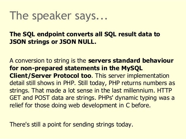 The speaker says...  The SQL endpoint converts all SQL result data to  JSON strings or JSON NULL.  A conversion to string ...
