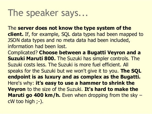 The speaker says...  The server does not know the type system of the  client. If, for example, SQL data types had been map...