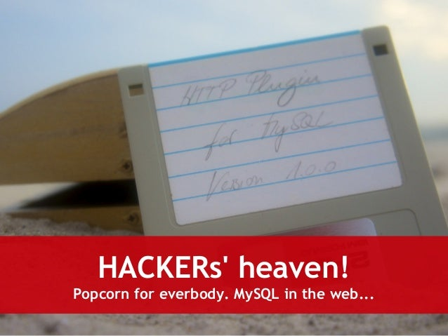 HACKERs' heaven!  Popcorn for everbody. MySQL in the web...