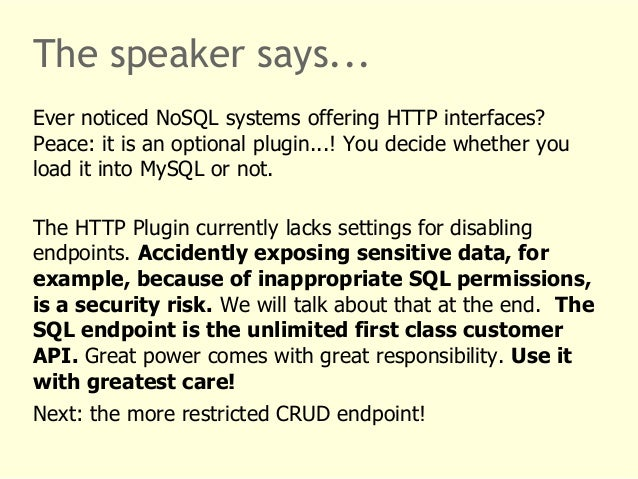 The speaker says...  Ever noticed NoSQL systems offering HTTP interfaces?  Peace: it is an optional plugin...! You decide ...