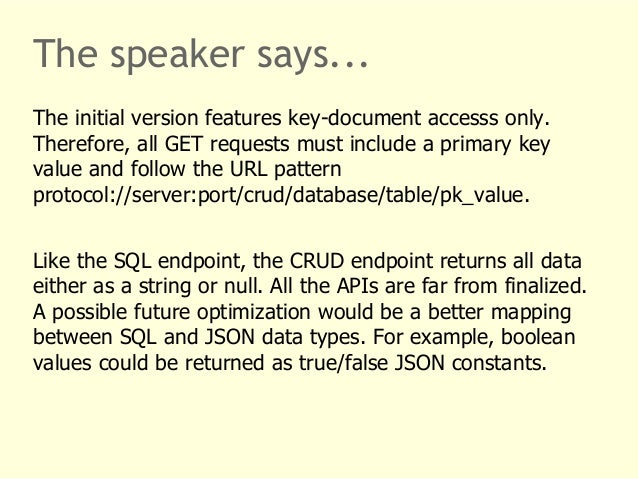 The speaker says...  The initial version features key-document accesss only.  Therefore, all GET requests must include a p...