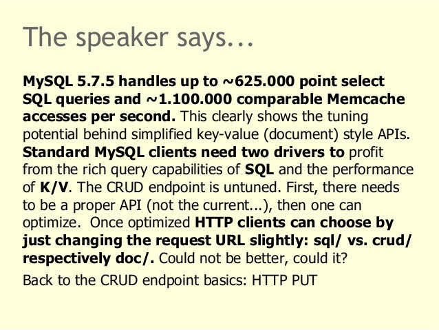 The speaker says...  MySQL 5.7.5 handles up to ~625.000 point select  SQL queries and ~1.100.000 comparable Memcache  acce...