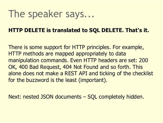 The speaker says...  HTTP DELETE is translated to SQL DELETE. That's it.  There is some support for HTTP principles. For e...