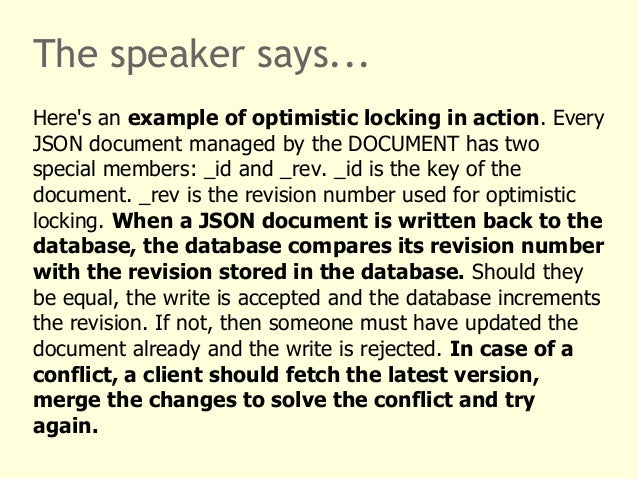 The speaker says...  Here's an example of optimistic locking in action. Every  JSON document managed by the DOCUMENT has t...