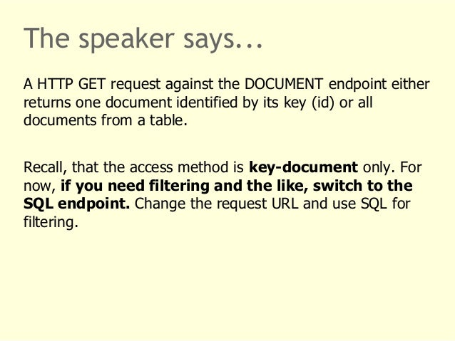 The speaker says...  A HTTP GET request against the DOCUMENT endpoint either  returns one document identified by its key (...