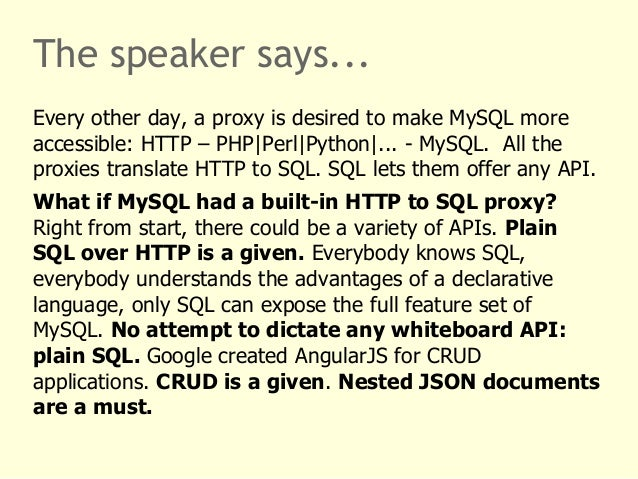 The speaker says...  Every other day, a proxy is desired to make MySQL more  accessible: HTTP – PHP|Perl|Python|... - MySQ...