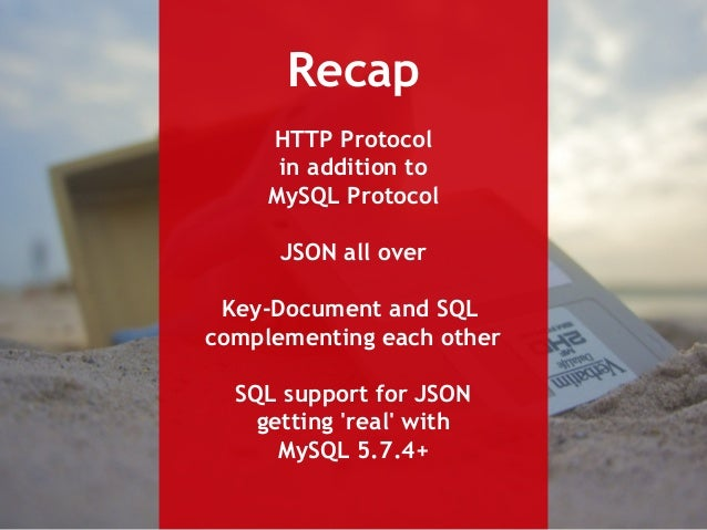 Recap  HTTP Protocol  in addition to  MySQL Protocol  JSON all over  Key-Document and SQL  complementing each other  SQL s...
