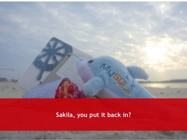 Sakila, you put it back in?