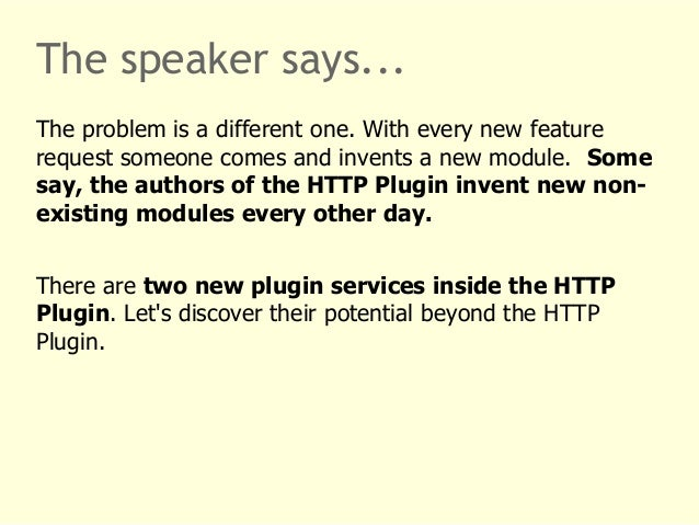 The speaker says...  The problem is a different one. With every new feature  request someone comes and invents a new modul...