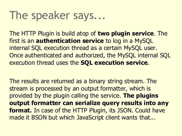 The speaker says...  The HTTP Plugin is build atop of two plugin service. The  first is an authentication service to log i...
