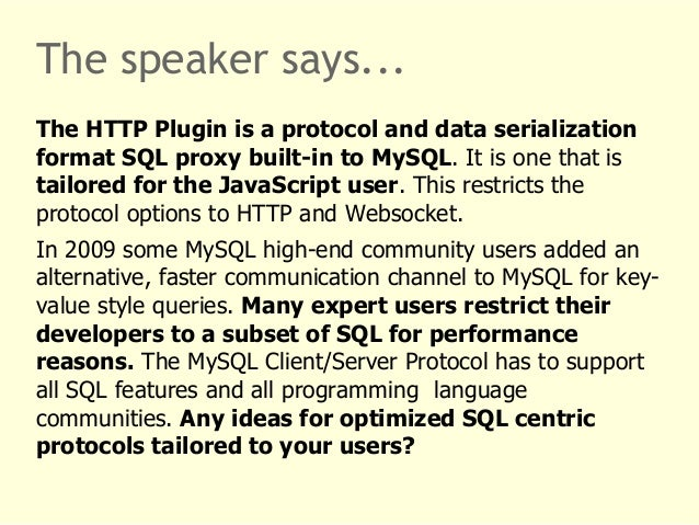 The speaker says...  The HTTP Plugin is a protocol and data serialization  format SQL proxy built-in to MySQL. It is one t...
