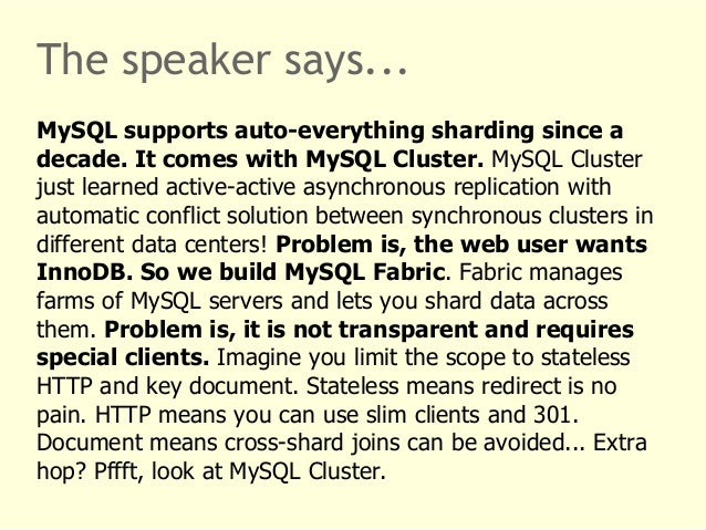 The speaker says...  MySQL supports auto-everything sharding since a  decade. It comes with MySQL Cluster. MySQL Cluster  ...