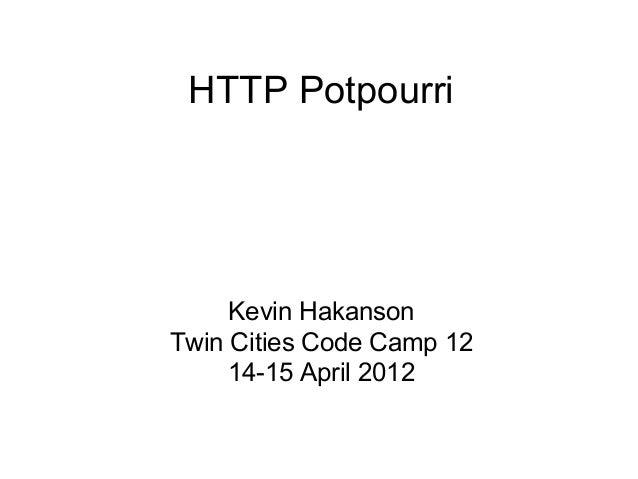 HTTP Potpourri  Kevin Hakanson Twin Cities Code Camp 12 14-15 April 2012