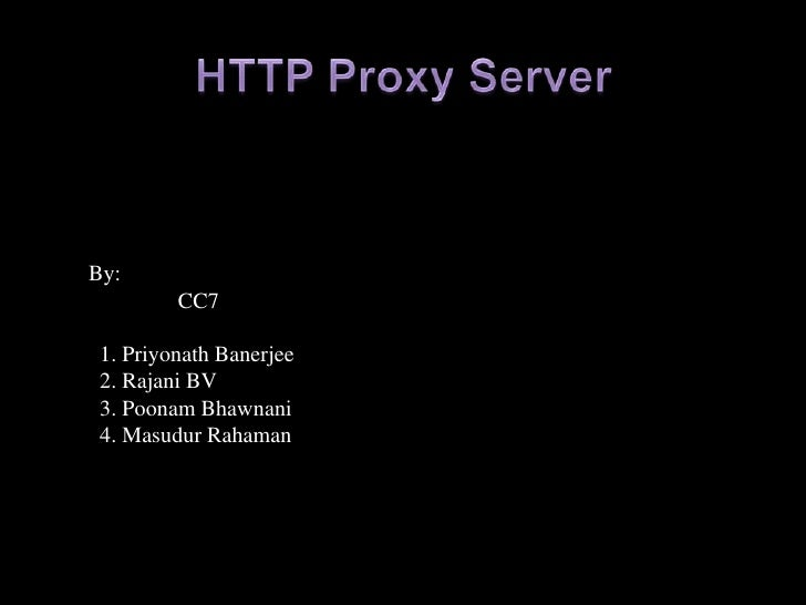 HTTP Proxy Server<br />By:<br />                CC7<br />  1. PriyonathBanerjee<br /> 2. Rajani BV<br />  3. PoonamBhawnan...