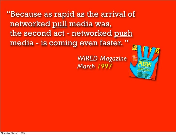 """""""Because as rapid as the arrival of      networked pull media was,      the second act - networked push      media - is co..."""