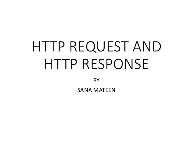 HTTP REQUEST AND HTTP RESPONSE BY SANA MATEEN