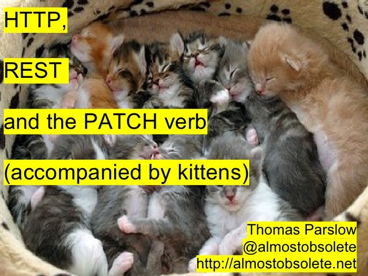 HTTP,RESTand the PATCH verb(accompanied by kittens)                           Thomas Parslow                          @alm...