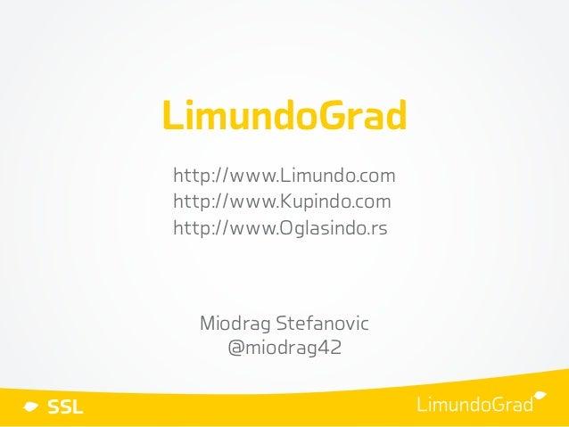 SSL LimundoGrad http://www.Limundo.com http://www.Kupindo.com http://www.Oglasindo.rs Miodrag Stefanovic @miodrag42