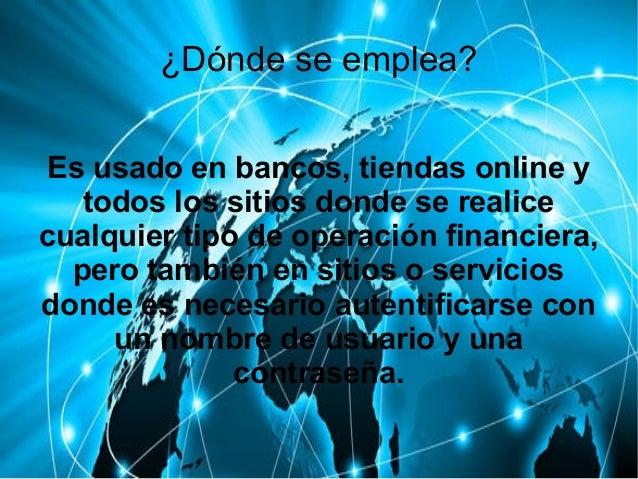 ¿Dónde se emplea? Es usado en bancos, tiendas online y todos los sitios donde se realice cualquier tipo de operación finan...