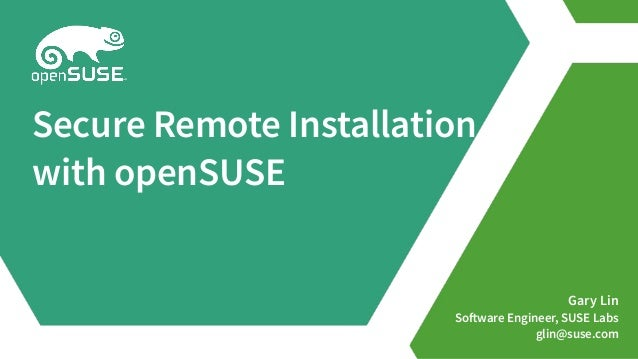 Gary Lin Software Engineer, SUSE Labs glin@suse.com Secure Remote Installation with openSUSE