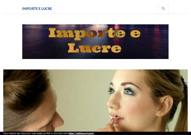 IMPORTE E LUCRE Your visitors can save your web pages as PDF in one click with http://pdfmyurl.com!
