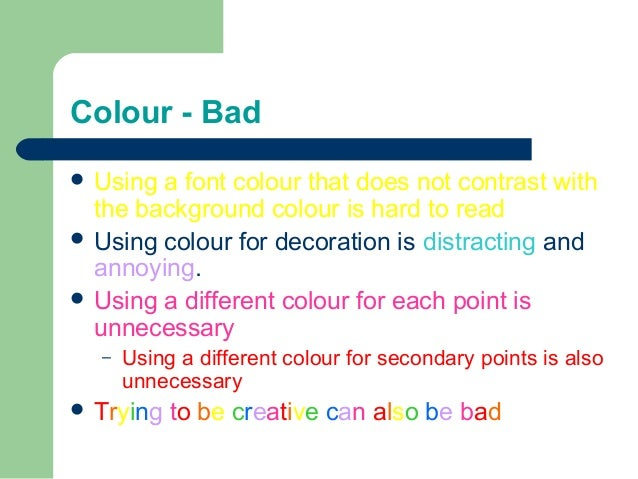Colour - Bad  Using a font colour that does not contrast with the background colour is hard to read  Using colour for de...
