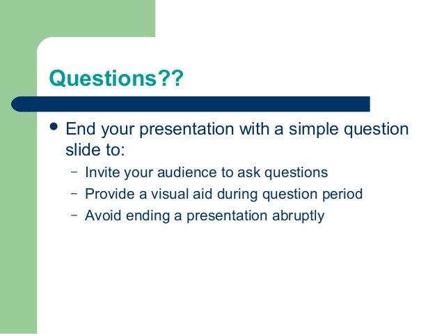 Questions??  End your presentation with a simple question slide to: – Invite your audience to ask questions – Provide a v...