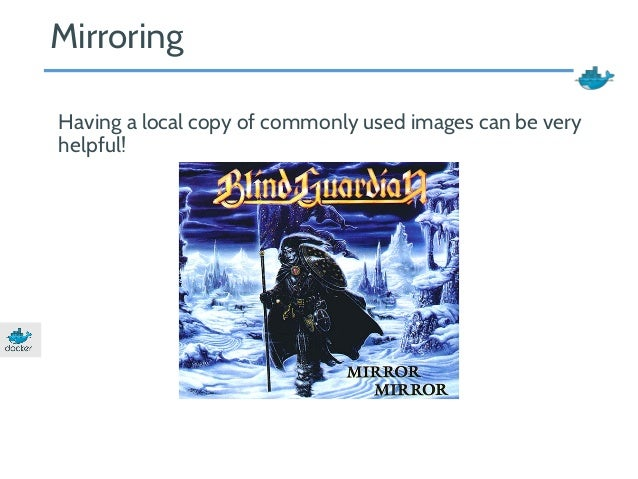 Mirroring  Having a local copy of commonly used images can be very  helpful!