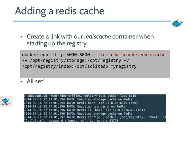 Adding a redis cache  • Create a link with our rediscache container when  starting up the registry  docker run -d -p 5000:...