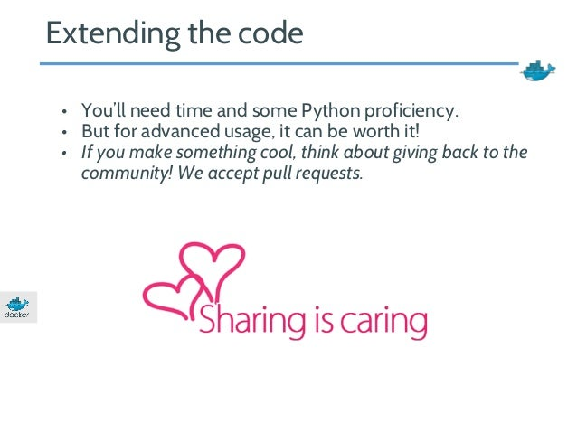 Extending the code  • You'll need time and some Python proficiency.  • But for advanced usage, it can be worth it!  • If y...