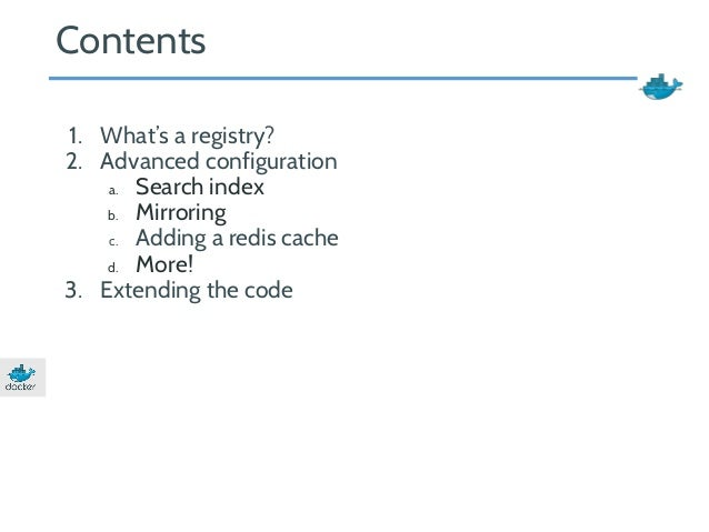 Contents  1. What's a registry?  2. Advanced configuration  a. Search index  b. Mirroring  c. Adding a redis cache  d. Mor...