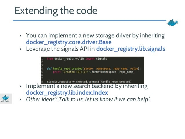 Extending the code  • You can implement a new storage driver by inheriting  docker_registry.core.driver.Base  • Leverage t...