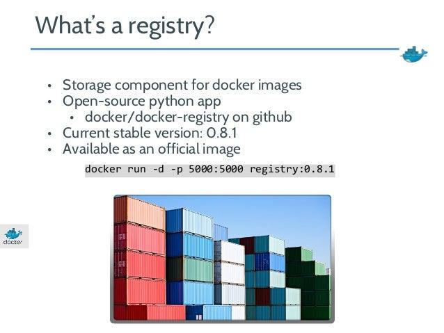 What's a registry?  • Storage component for docker images  • Open-source python app  • docker/docker-registry on github  •...