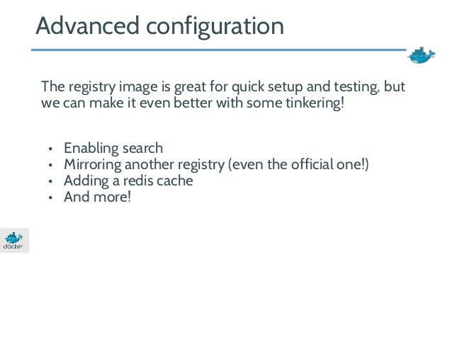 Advanced configuration  The registry image is great for quick setup and testing, but  we can make it even better with some...