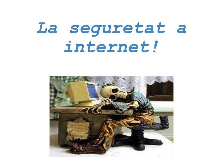 La seguretat a internet!