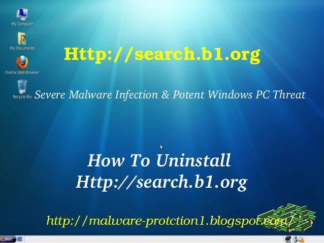 Http://search.b1.orgSevere Malware Infection & Potent Windows PC Threat        How To Uninstall        Http://search.b1.or...