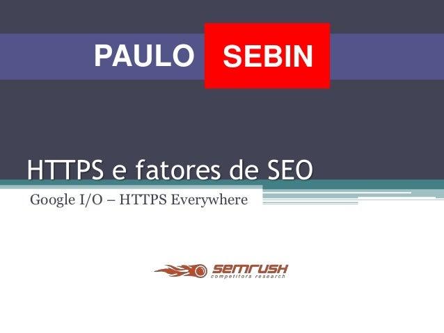 HTTPS e fatores de SEO Google I/O – HTTPS Everywhere SEBINPAULO