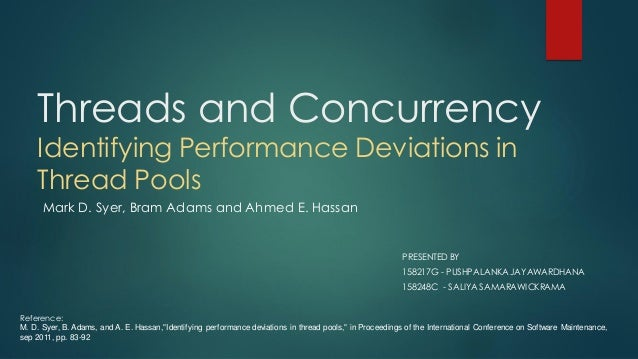 Threads and Concurrency Identifying Performance Deviations in Thread Pools PRESENTED BY 158217G - PUSHPALANKA JAYAWARDHANA...