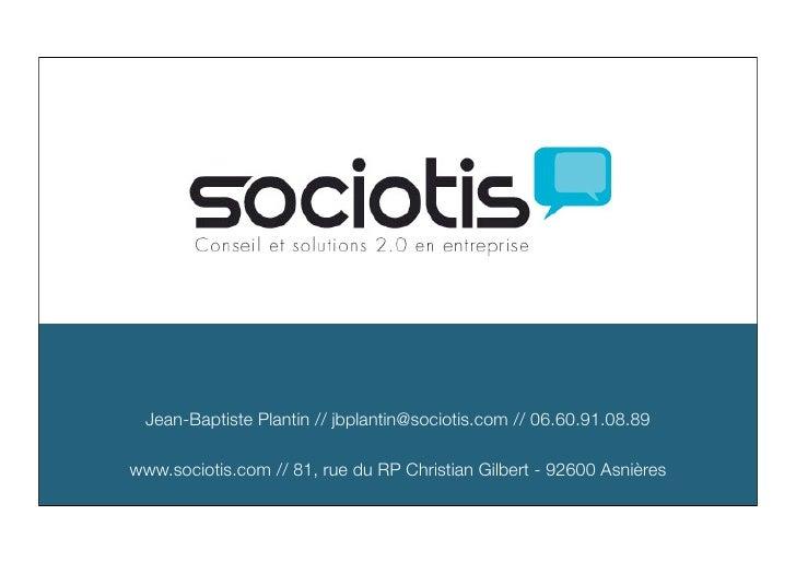 Jean-Baptiste Plantin // jbplantin@sociotis.com // 06.60.91.08.89  www.sociotis.com // 81, rue du RP Christian Gilbert - 9...