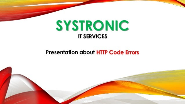 SYSTRONIC IT SERVICES Presentation about HTTP Code Errors